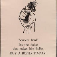 Squeeze hard! It's the dollar that makes him holler. Buy a bond to-day!